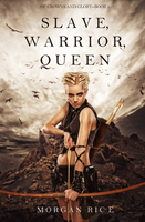 Slave, Warrior, Queen - Morgan Rice