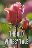The Old Wives' Tale - Arnold Bennett