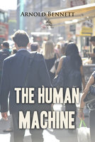The Human Machine - Arnold Bennett