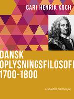 Dansk oplysningsfilosofi: 1700-1800 - Carl Henrik Koch