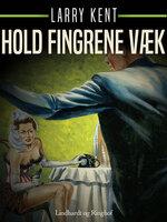 Hold fingrene væk - Larry Kent