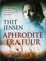 Aphrodite fra Fuur. Den moderne kvindes udviklingshistorie - Thit Jensen