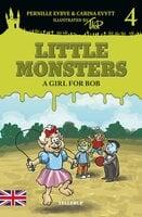 Little Monsters #4: A Girl for Bob - Pernille Eybye, Carina Evytt
