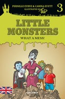 Little Monsters #3: What a Mess! - Pernille Eybye, Carina Evytt