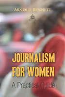 Journalism for Women: A Practical Guide - Arnold Bennett