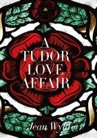 A Tudor Love Affair - Jean Wyld