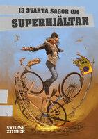 13 svarta sagor om superhjältar - Jonny Berg