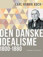 Den danske idealisme: 1800-1880 - Carl Henrik Koch