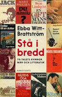 Stå i bredd : 70-talets kvinnor, män och litteratur - Ebba Witt-Brattström