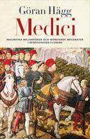 Medici : Miljonärer, maktspelare, mecenater och mördare - Göran Hägg
