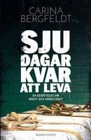 Sju dagar kvar att leva : En berättelse om brott och dödsstraff - Carina Bergfeldt
