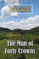 The Man of Forty Crowns - Voltaire