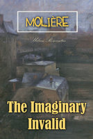 The Imaginary Invalid - Molière