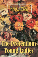 The Pretentious Young Ladies - Moliére