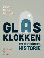 Glasklokken: En aspergers historie - Sidsel Maria Faurholt