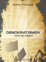 Demokratismen - vores nye religion - Søren Fonsbøl
