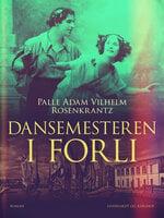 Dansemesteren i Forli - Palle Adam Vilhelm Rosenkrantz