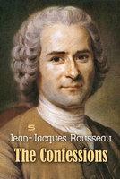 The Confessions - Jean-Jacques Rousseau