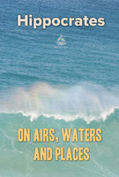 On Airs, Waters, and Places - Hippocrates