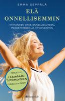 Elä onnellisemmin - Emma Seppälä