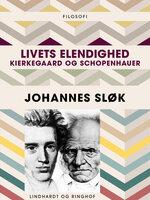 Livets elendighed. Kierkegaard og Schopenhauer - Johannes Sløk