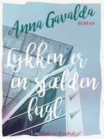 Lykken er en sjælden fugl - Anna Gavalda