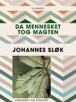 Da mennesket tog magten - Johannes Sløk