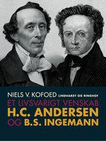 Et livsvarigt venskab. H.C. Andersen og B.S. Ingemann - Niels V. Kofoed