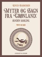 Myter og Sagn fra Grønland: Anden samling - Knud Rasmussen