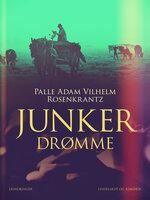 Junkerdrømme - Palle Adam Vilhelm Rosenkrantz