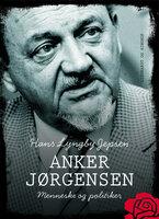 Anker Jørgensen - menneske og politiker - Hans Lyngby Jepsen