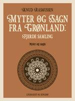Myter og Sagn fra Grønland: Fjerde samling - Knud Rasmussen