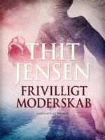 Frivilligt moderskab - Thit Jensen