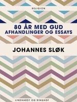 80 år med Gud. Afhandlinger og essays - Johannes Sløk