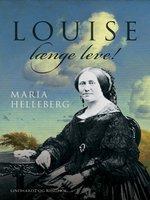 Louise længe leve!. Historisk portræt - Maria Helleberg