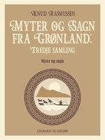 Myter og Sagn fra Grønland: Tredje samling - Knud Rasmussen