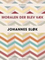 Moralen der blev væk - Johannes Sløk