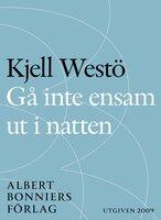 Gå inte ensam ut i natten - Kjell Westö