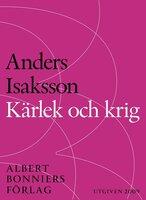 Kärlek och krig : Revolutionen 1809 - Anders Isaksson