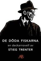 De döda fiskarna : En novell ur De döda fiskarna - Stieg Trenter
