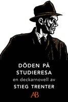 Döden på studieresa : En novell ur De döda fiskarna - Stieg Trenter