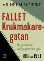 Fallet Krukmakaregatan : De försvunna polispapperens gåta - Vilhelm Moberg