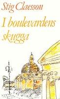 I boulevardens skugga - Stig Claesson