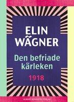 Den befriade kärleken - Elin Wägner