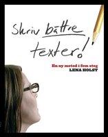 Skriv bättre texter : En ny metod i fem steg - Lena Holst