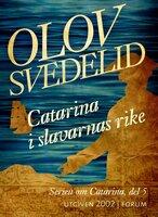 Catarina i slavarnas rike : En historisk roman - Olov Svedelid