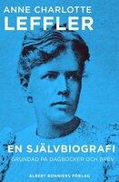 En självbiografi : Grundad på dagböcker och brev - Anne Charlotte Leffler
