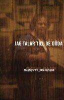 Jag talar till de döda - Magnus William-Olsson