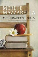 Att berätta sig själv. Inspirationsbok för den som vill skriva om sitt liv. - Merete Mazzarella