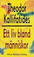 Ett liv bland människor - Theodor Kallifatides